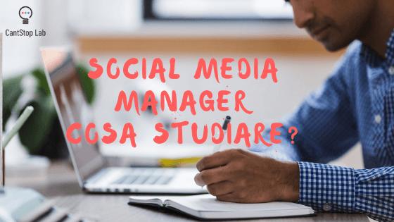 Cosa studiare per diventare un social media manager?
